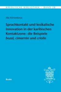 Buchcover: Sprachkontakt und lexikalische Innovation in der karibischen Kontaktzone: die Beispiele bozal, cimarrón und criollo