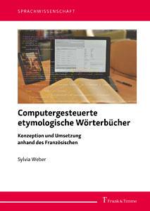 Buchcover Sylvia Weber, Computergesteuerte etymologische Wörterbücher. Konzeption und Umsetzung anhand des Französischen